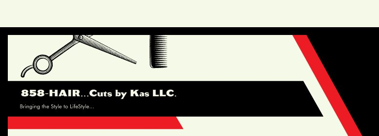 858-HAIR...Cuts by Kas LLC. - Bringing the Style to LifeStyle...